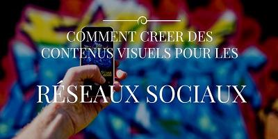 COMMENT CREER DES CONTENUS VISUELS POUR LES RESEAUX SOCIAUX